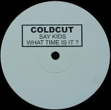 COLDCUT/SAY KIDS WHAT TIME IS IT?