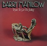 BARRY MANILOW/TRYIN' TO GET THE FEELING