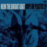 NEON THE BRIGHT GOAT/DOPE ON PLASTIC EP