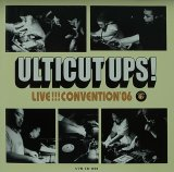 ULTICUT UPS!/LIVE!!! CONVENTION '06