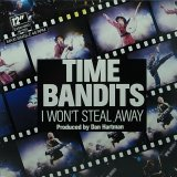 TIME BANDITS/I WON'T STEAL AWAY