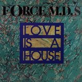 FORCE M.D.S/LOVE IS A HOUSE
