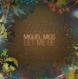 【SALE】MIGUEL MIGS/LET ME BE