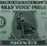 ORAN 'JUICE' JONES/COLD SPENDIN' MY $ MONEY