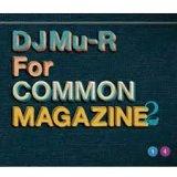 DJ Mu-R/FOR COMMON MAGAZINE 2