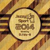 DJ Mu-R/Jazzy Sport 2014 MIXED BY DJ Mu-R