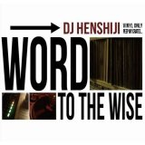 DJ HENSHIJI/WORD TO THE WISE