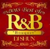 "DJ SHUN/2015 BEST OF R&B ""BOUQUET"""