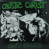 CAUSTIC CHRIST/CAN'T RELATE