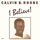 CALVIN B. RHONE/I BELIEVE!