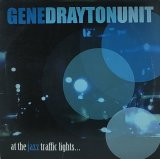 GENE DRAYTON UNIT/AT THE JAZZ TRAFFIC LIGHTS...