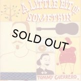 TOMMY GUERRERO/A LITTLE BIT OF SOMETHIN'