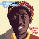 JOHNNY CLARKE/ROCKERS TIME NOW