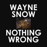 WAYNE SNOW/NOTHING WRONG (GE-OLOGY/BYRON THE AQUARIUS/JAMES BRAUN REMIXES)