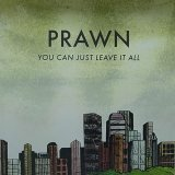 PRAWN/YOU CAN JUST LEAVE IT ALL