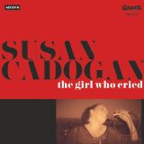 SUSAN CADOGAN/GIRL WHO CRIED
