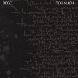 DEGO/TOO MUCH