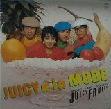 JUICY FRUITS/JUICY A LA MODE