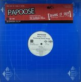 PAPOOSE/BANG IT OUT
