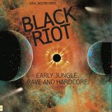 V.A./BLACK RIOT - EARLY JUNGLE, RAVE AND HARDCORE