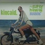 KINCAID/PLAYS SUPER HAWAII
