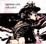 DUB LOVE X/MARGINAL LOVE