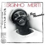 SERGINHO MERITI/BONS MOMENTS