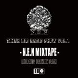 N.E.N/THINK BIG RADIO SHOW vol.1 -N.E.N MIX TAPE- mixed by DAIMON DASH