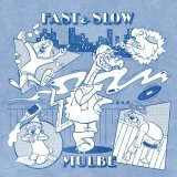 MULBE/FAST & SLOW