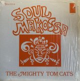 THE MIGHTY TOM CATS/SOUL MAKOSSA