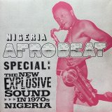 V.A./NIGERIA AFROBEAT SPECIAL : THE NEW EXPLOSIVE SOUND IN 1970S NIGERIA