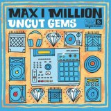 MAX I MILLION/UNCUT GEMS