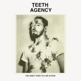 TEETH AGENCY/YOU DON'T HAVE TO LIVE IN PAIN