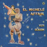 EL MICHELS AFFAIR/YETI SEASON
