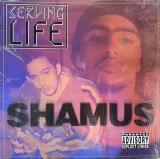 SHAMUS/SERVING LIFE