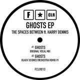 THE SPACES BETWEEN FT. HARRY DENNIS/GHOSTS EP(incl. Black Science Orchestra Remixes)
