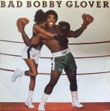 BOBBY GLOVER/BAD BOBBY GLOVER