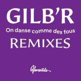 GILB'R/ON DANSE COMME DES FOUS - REMIXES EP